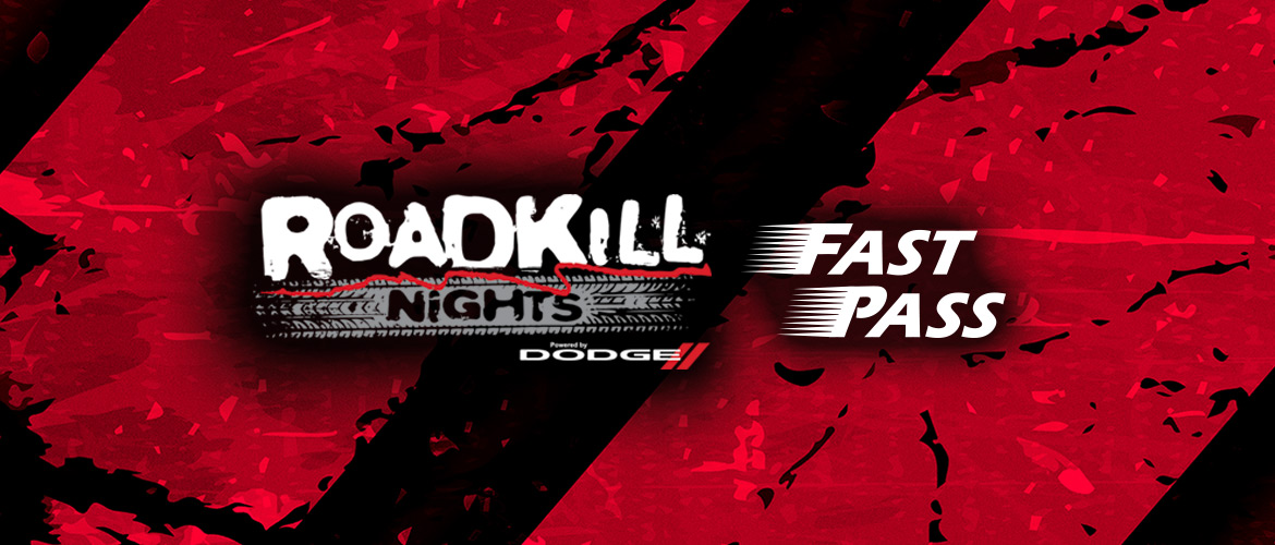 GET YOUR ROADKILL NIGHTS FAST PASS!
