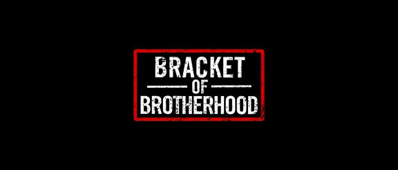 bracket of brotherhood round 1